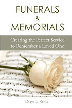 Funerals & Memorials: Creating the Perfect Service to Remember a Loved One