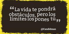 """""""La #Vida te pondrá #Obstaculos, pero los #Limites los pones tú"""""""