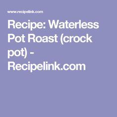 Recipe: Waterless Pot Roast (crock pot) - Recipelink.com