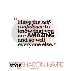 """Have the self-confidence to know that you are amazing and so will everyone else.""  For more daily stylist tips + style inspiration, visit: https://focusonstyle.com/styleword/ #fashionquote #styleword"