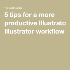 5 tips for a more productive Illustrator workflow