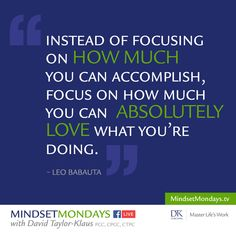 """Episode #014 of Mindset Mondays w/DTK pushes for simplicity:  """"Instead of focusing on how much you can accomplish, focus on how much you can absolutely love what you are doing."""" — Leo Babauta  I've already encountered several emotional responses to this one. I'm curious: what's your take?  Share your thoughts...   JOIN THE CONVERSATION!  https://facebook.com/groups/MindsetMondays/"""