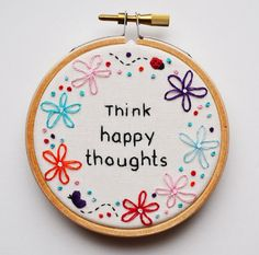 Think happy thoughts Hand Embroidery Inspirational Quote 3 inch Hoop Flower Wall Art