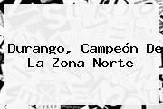 http://tecnoautos.com/wp-content/uploads/imagenes/tendencias/thumbs/durango-campeon-de-la-zona-norte.jpg El Norte. Durango, campeón de la Zona Norte, Enlaces, Imágenes, Videos y Tweets - http://tecnoautos.com/actualidad/el-norte-durango-campeon-de-la-zona-norte/