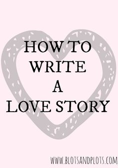 How to write a love story in a novel, by Blots & Plots blog, a place for writers with big dreams and readers with big bookshelves.