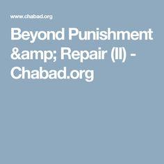 Beyond Punishment & Repair (II) - Chabad.org