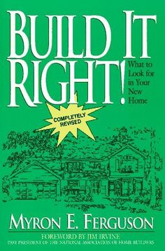 Build It Right! What To Look For In Your New Home By Myron E. Ferguson,  Http://www.amazon.com/dp/0965485609/refu003dcm_sw_r_pi_dp_YMUPsb0FW91KS