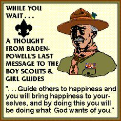 A thought from Baden-Powell's last message to the Boy Scouts and Girl Guides