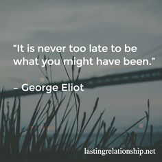 It's never too late to be what you might have been. George Eliot, Might Have, Never, Motivational Quotes, Relationship, Motivational Life Quotes, Motivation Quotes, Motivational Quites, Relationships