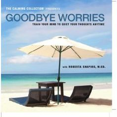 The Calming Collection - Goodbye Worries. ** Guided meditation to train your mind to quiet your thoughts - Train your mind... $10.42