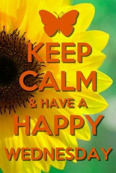 Keep Calm and have a happy Wednesday