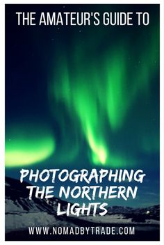 Photograph the Northern Lights like a pro with these tips.