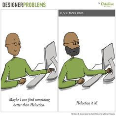 Designer life isn't easy and we have covered that angle many times. But here are some illustrations about the funnier side of designer woes.