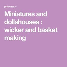 Miniatures and dollshouses : wicker and basket making