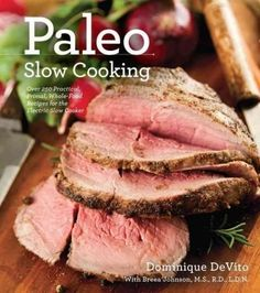 Paleo Slow Cooking: Over 140 Practical, Primal, Whole-food Recipes for the Electric Slow Cooker