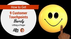 How To Get 9 Customer Touchpoints, Barely Lifting a Finger