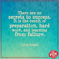 Não há nenhum segredo para o sucesso. É o resultado de preparação, trabalho duro, e aprender com o fracasso. - Colin Powell.