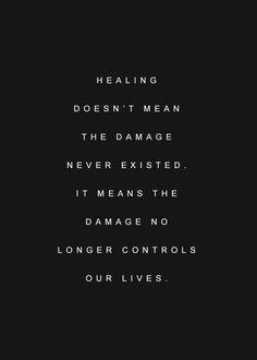 Healing.. and this is so true. We can't pretend things did not happen. But we can forgive, learn, and heal. All of us can. We may have different levels of pain and hurt, but that is not the important thing... if someone hurts, they hurt. Getting over the pain is healing.