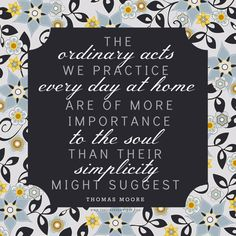 The ordinary acts we practice every day at home are of more importance to the soul than their simplicity might suggest. Clever Quotes, Great Quotes, Lds Quotes, Inspirational Quotes, Cool Words, Wise Words, Prayer Corner, Thinking Of Someone, Families Are Forever