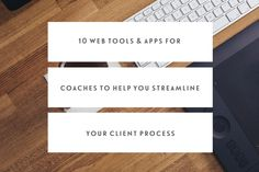 10 Web Tools & Apps For Coaches To Help You Streamline Your Client Process by Jen Carrington