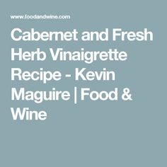 Cabernet and Fresh Herb Vinaigrette Recipe  - Kevin Maguire | Food & Wine