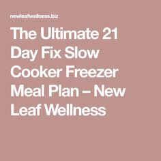 The Ultimate 21 Day Fix Slow Cooker Freezer Meal Plan – New Leaf Wellness