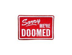Sorry We're Doomed Patch by Snowyellow on Etsy https://www.etsy.com/listing/274296866/sorry-were-doomed-patch
