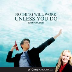 Nothing will work unless you do. -John Wooden