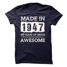 MADE IN 1947 - 68 YEARS OF BEING AWESOME!!! T-Shirts, Hoodies, Sweaters
