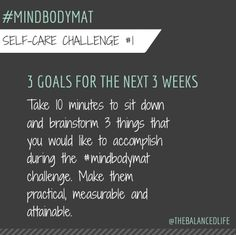 self-care-challenge:  set 3 goals for the next 3 weeks.  I find that when I commit to something it gets done!  #mindbodymat @robinlong