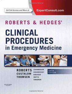 Roberts and Hedges' Clinical Procedures in Emergency Medicine, 6e (Roberts, Clinical Procedures in Emergency Medicine) by James R. Roberts MD  FACEP  FAAEM  FACMT http://www.amazon.com/dp/145570606X/ref=cm_sw_r_pi_dp_wApWvb0Z79YCN