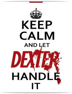 "Keep calm and let Dexter handle it. I think I like this even better than the usual ""Keep Calm and Carry On"" Dexter Morgan, Quotes To Live By, Me Quotes, Funny Quotes, Calm Quotes, Dexter Quotes, Keep Calm, Georg Christoph Lichtenberg, Anne With An E"