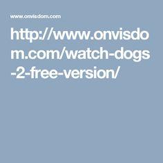 http://www.onvisdom.com/watch-dogs-2-free-version/