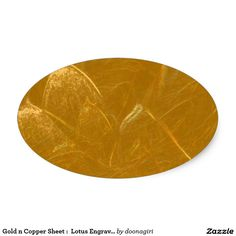 Gold n Copper Sheet :  Lotus Engraved Design Oval Sticker http://www.zazzle.com/gold_n_copper_sheet_lotus_engraved_design_oval_sticker-217670329457820629?design.areas=%5Bsticker_oval_front%5D&CMPN=shareicon&lang=en&social=true&view=113462915418566437&rf=238588924226571373