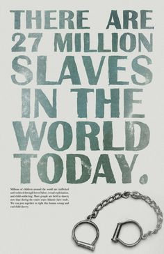There are 27 million slaves in the world today. More people are held in slavery now than during the entire trans-Atlantic slave trade. We can join together to right this human wrong and end child slavery. Stop Human Trafficking, Forced Labor, Social Issues, My Heart Is Breaking, Worlds Of Fun, Social Justice, Change The World, Human Rights, Decir No
