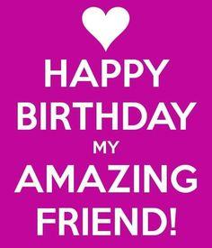 Happy Birthday my amazing friend!