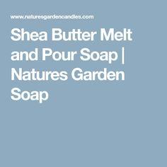 Shea Butter Melt and Pour Soap   Natures Garden Soap