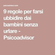 9 regole per farsi ubbidire dai bambini senza urlare - Psicoadvisor Waldorf Education, Baby Education, Good Habits, Primary School, Adhd, Sunday School, Leadership, Psychology, Parenting