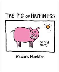 he Pig of Happiness by Edward Monkton @ Andrews McMeel Publishing, $9.99