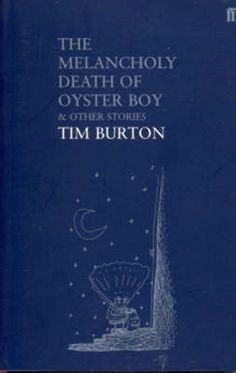 The Melancholy Death of Oyster Boy and Other Stories by Tim Burton...why don't i own this book?