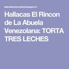 Hallacas El Rincon de La Abuela Venezolana: TORTA TRES LECHES