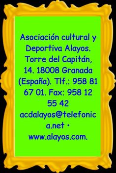 Club Alayos, Granada  Asociación cultural y Deportiva Alayos. Torre del Capitán, 14. 18008 Granada (España). Tlf.: 958 81 67 01. Fax: 958 12 55 42 acdalayos@telefonica.net • www.alayos.com.