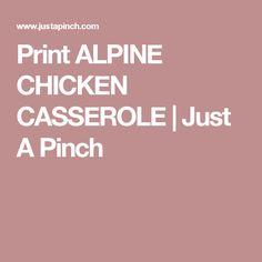 Print ALPINE CHICKEN CASSEROLE | Just A Pinch
