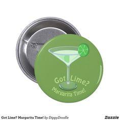 Got Lime? Margarita Time! Pinback Button
