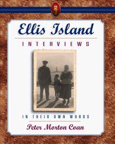 Ellis Island Interviews: In Their Own Words by Peter Morton Coan (JV6455 .C53 1997)