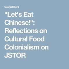 """""""Let's Eat Chinese!"""": Reflections on Cultural Food Colonialism on JSTOR"""
