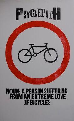 Psiclópata: Una persona que está padeciendo un amor extremo por las bicicletas.