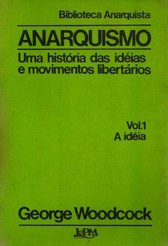 WOODCOCK, George. Anasquismo: volume 1: a ideia. [Uma história das idéias e movimentos libertários]. Tradução de Júlia Tettamanzy, Revisão técnica de Márcia Camargo. Porto Alegre: L&PM, 1983. v. 1. (Coleção Biblioteca Anarquista [L&PM]).  Palavras-chave: ANARQUISMOS; ANARQUISTAS; CIENCIA POLITICA; POLITICA.  CDU 321.021 / W886a / v. 1 / 1983