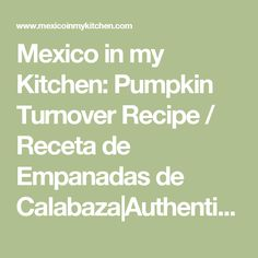 Mexico in my Kitchen: Pumpkin Turnover Recipe / Receta de Empanadas de Calabaza Authentic Mexican Food Recipes Traditional Blog