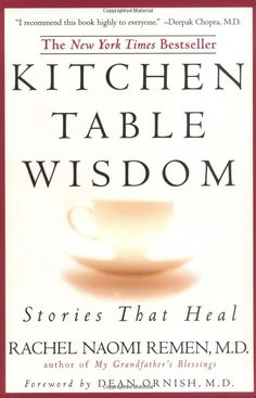 Kitchen Table Wisdom: Stories That by Rachel Naomi Remen #Books #Kitchen_Table_Wisdom #Rachel_Naomi_Remen #Healing #Spirituality #Medicine #Biography